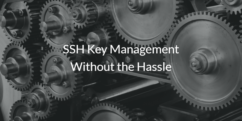 SSH Key Management Without the Hassle
