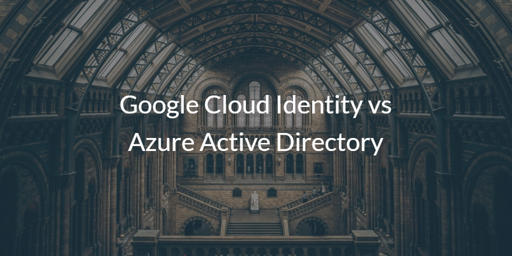 Google Cloud Identity vs Azure Active Directory