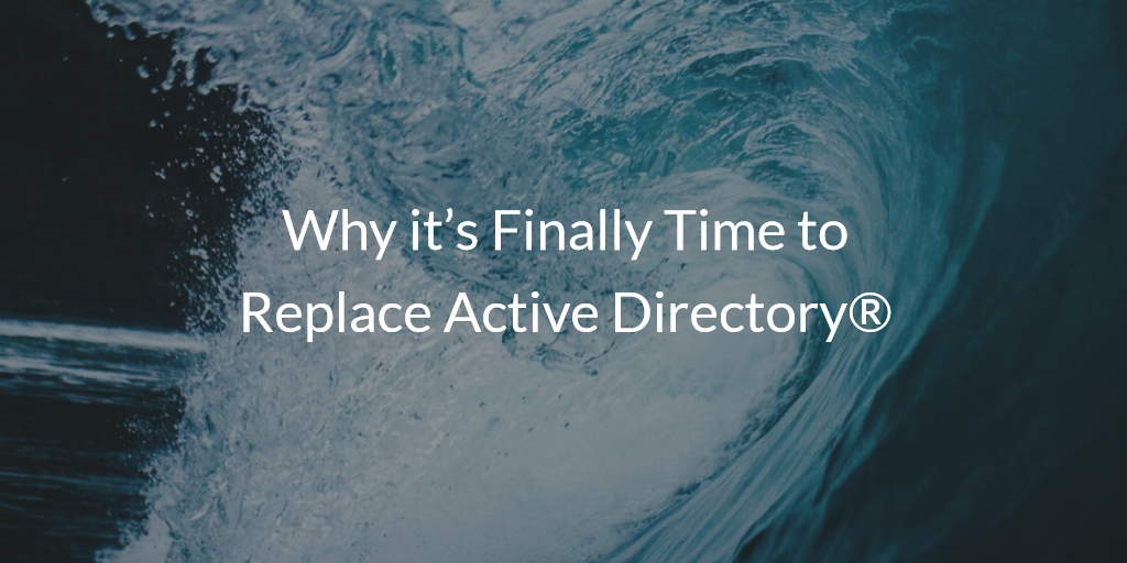 Time to Replace Active Directory®