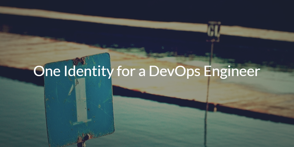One Identity for a DevOps Engineer