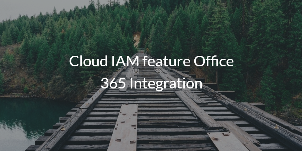 Cloud IAM feature Office 365 Integration
