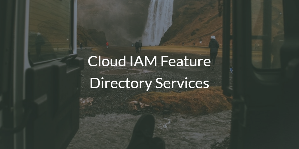 Cloud IAM Feature Directory Services