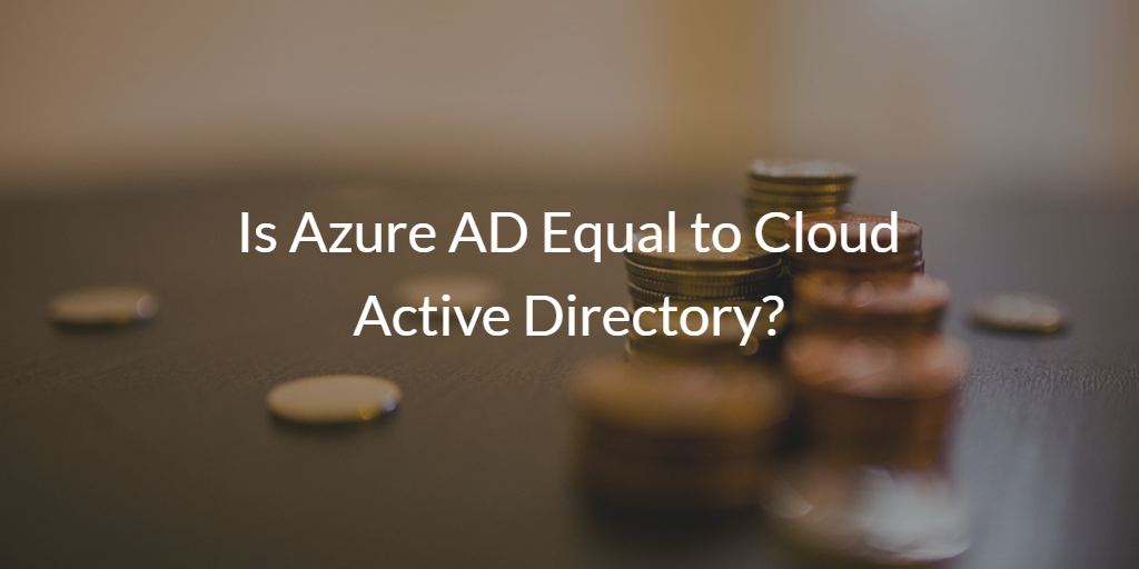 Is Azure AD Equal to Cloud Active Directory