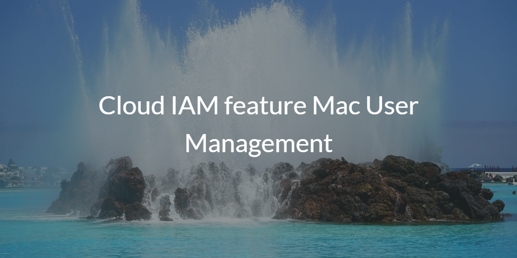 Cloud IAM feature Mac User Management