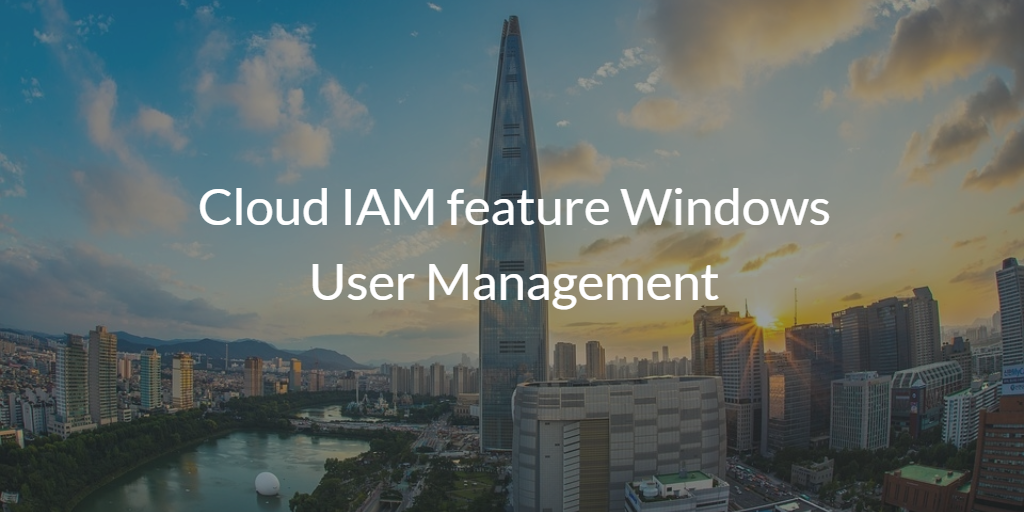 Cloud IAM feature Windows User Management