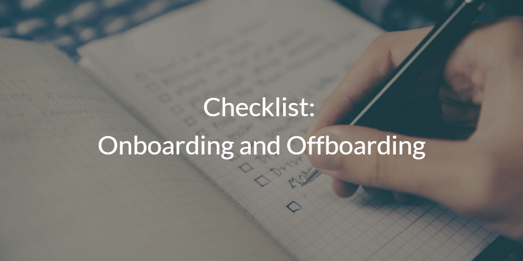 Checklist: Onboarding and Offboarding