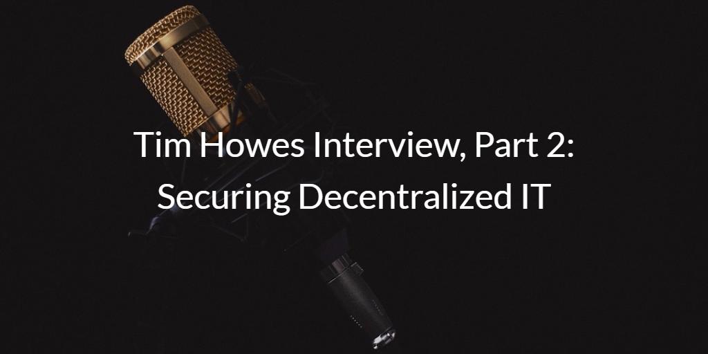 Tim Howes Securing Decentralized IT
