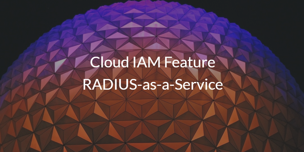 Cloud IAM Feature RADIUS-as-a-Service