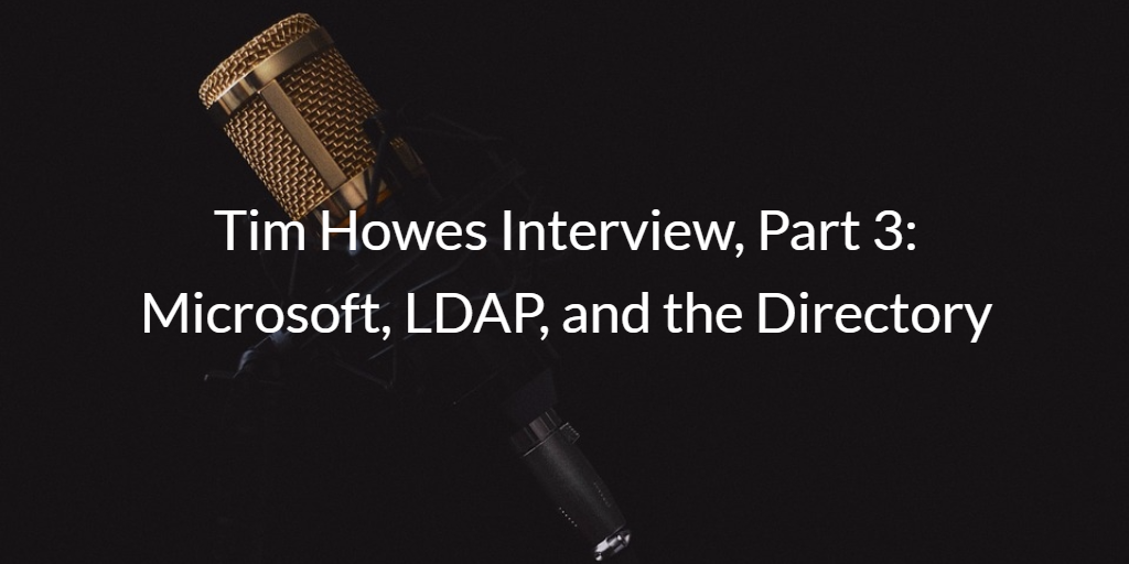 Tim Howes Microsoft, LDAP, and the Directory