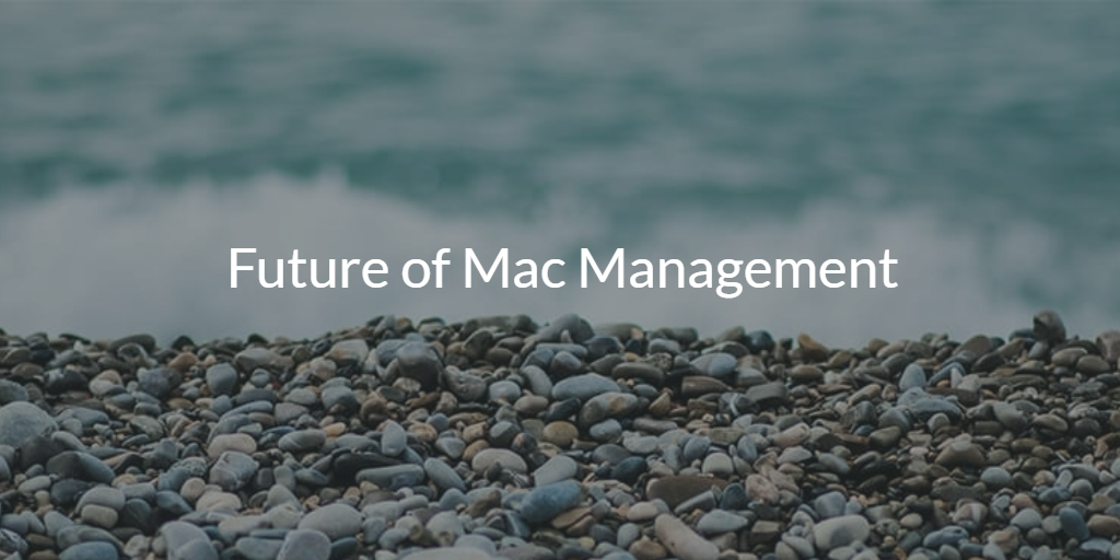 Future of Mac Management