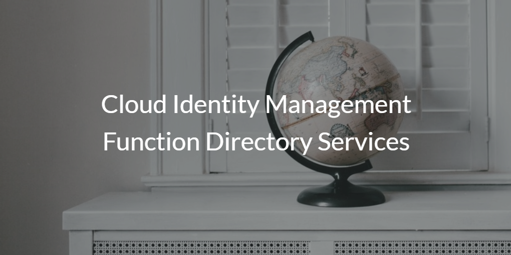 Cloud Identity Management Directory Services