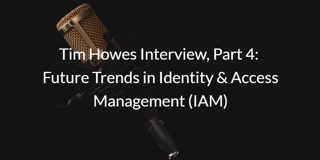 Tim Howes Future Trends in Identity & Access Management