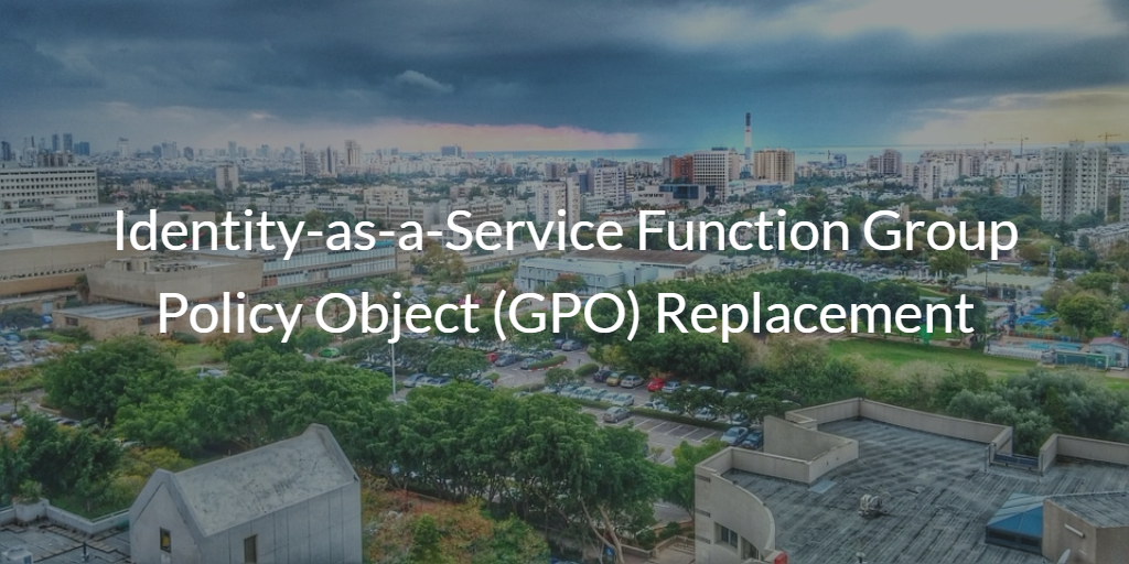 Identity-as-a-Service Group Policy Object (GPO) Replacement
