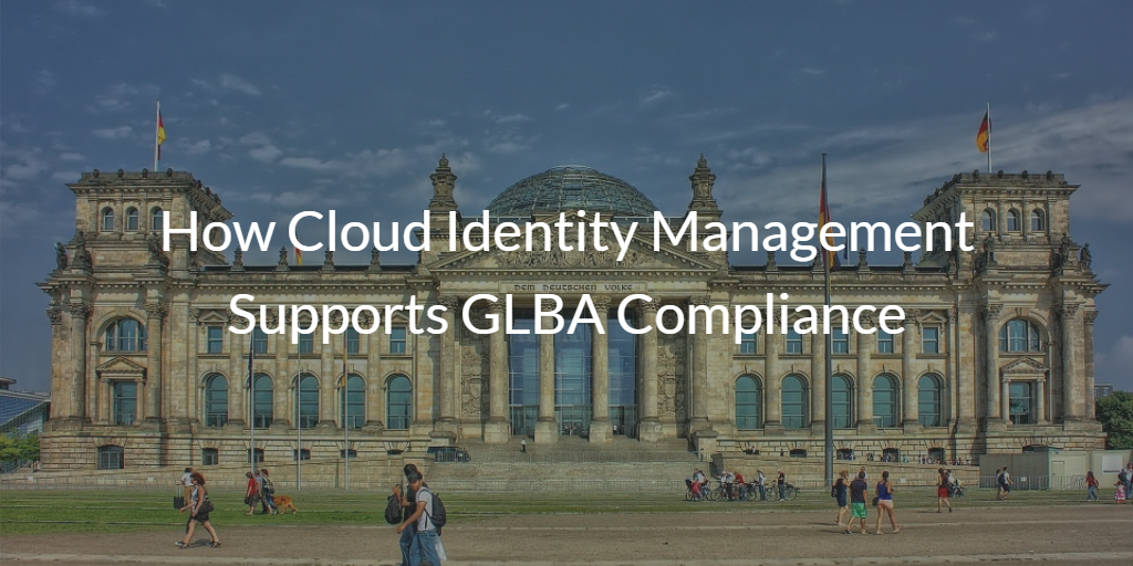 Cloud Identity Management Supports GLBA Compliance