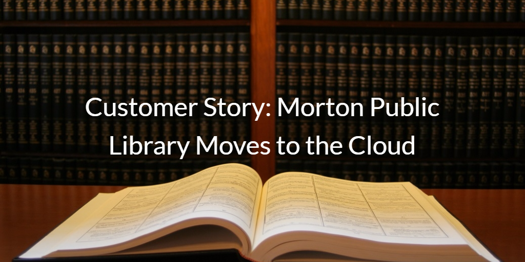 Customer Story Morton Public Library Moves to the Cloud