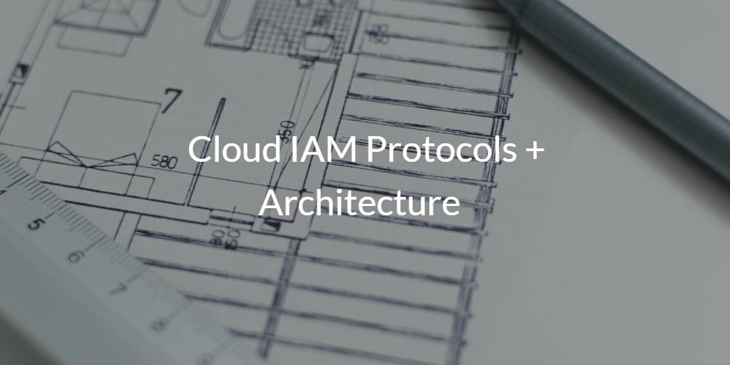 Cloud IAM Protocols Architecture
