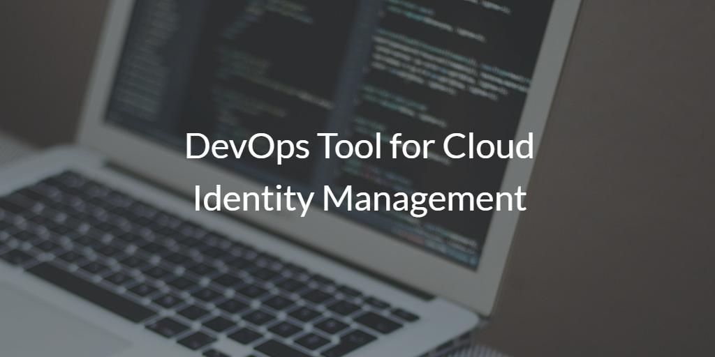 DevOps Tool for Cloud Identity Management