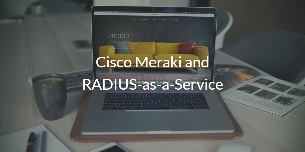 Cisco Meraki and RADIUS-as-a-Service