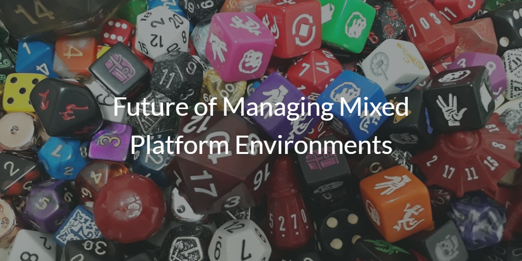 Managing Mixed Platform Environments