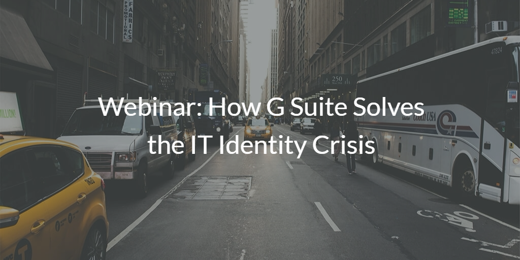 G Suite Solves the IT Identity Crisis
