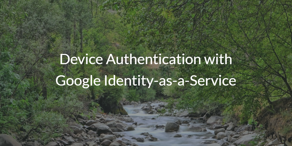 Google Identity-as-a-Service Device Management