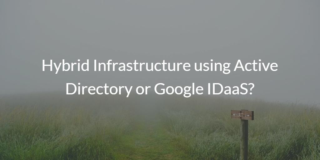 Hybrid Infrastructure AD Google IDaaS