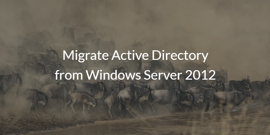 Migrate Active Directory from Windows Server 2012