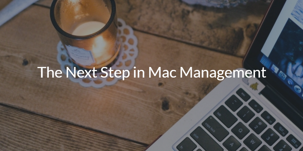 The Next Step in Mac Management