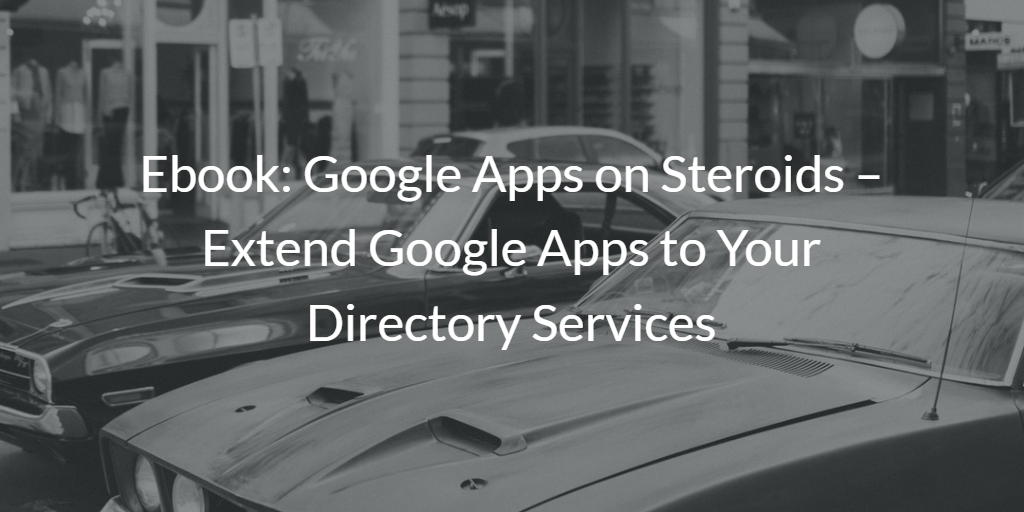 Extend Google Apps to Your Directory Services