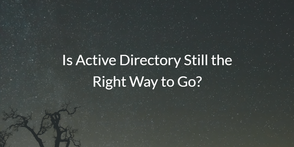 Is Active Directory Still the Right Way to Go