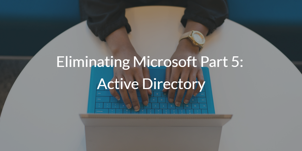 Eliminating Microsoft Active Directory