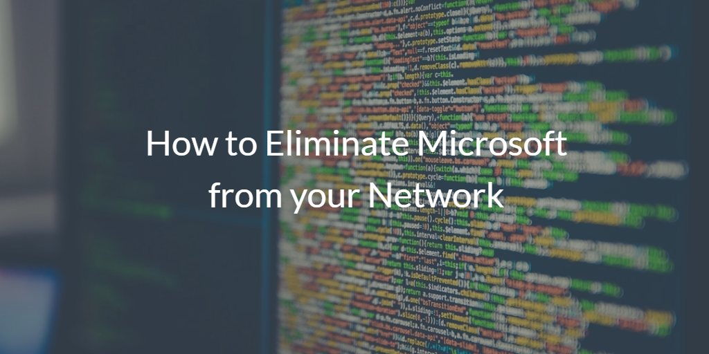 Eliminate Microsoft from you Network