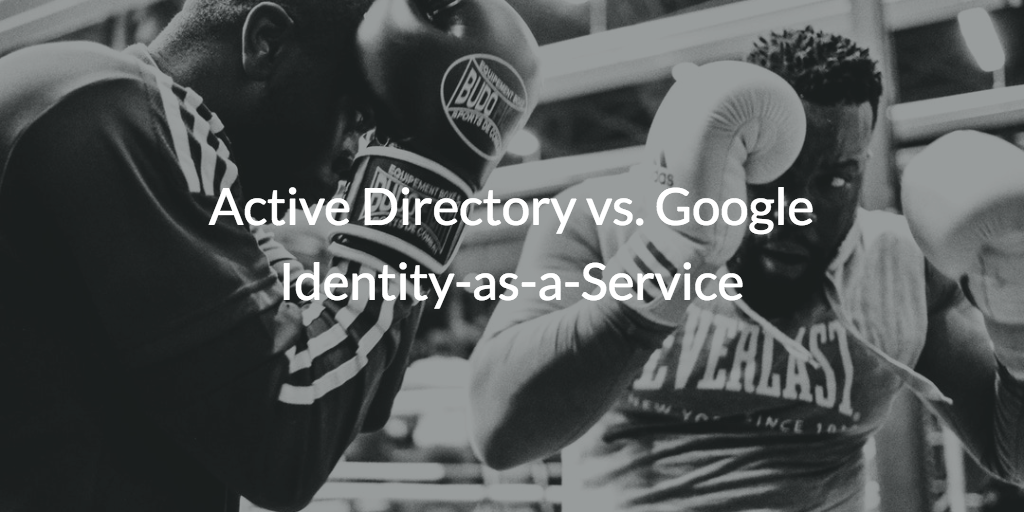 active directory versus google identity-as-a-service
