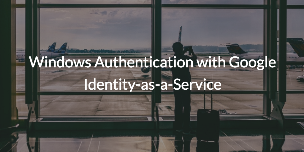 windows authentication google identity-as-a-service