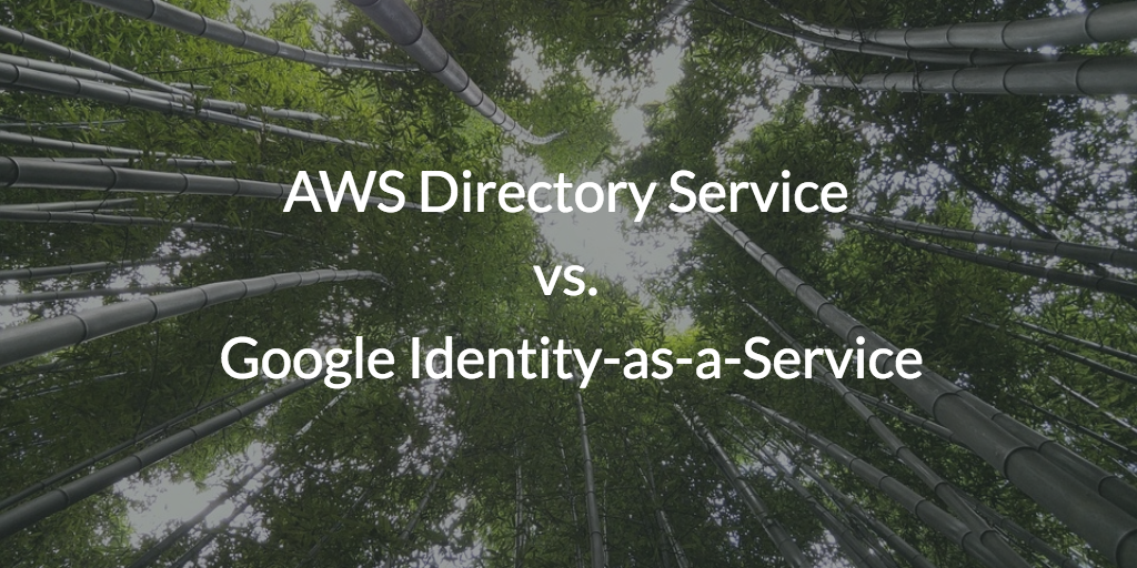 AWS Directory Service vs  Google Identity-as-a-Service