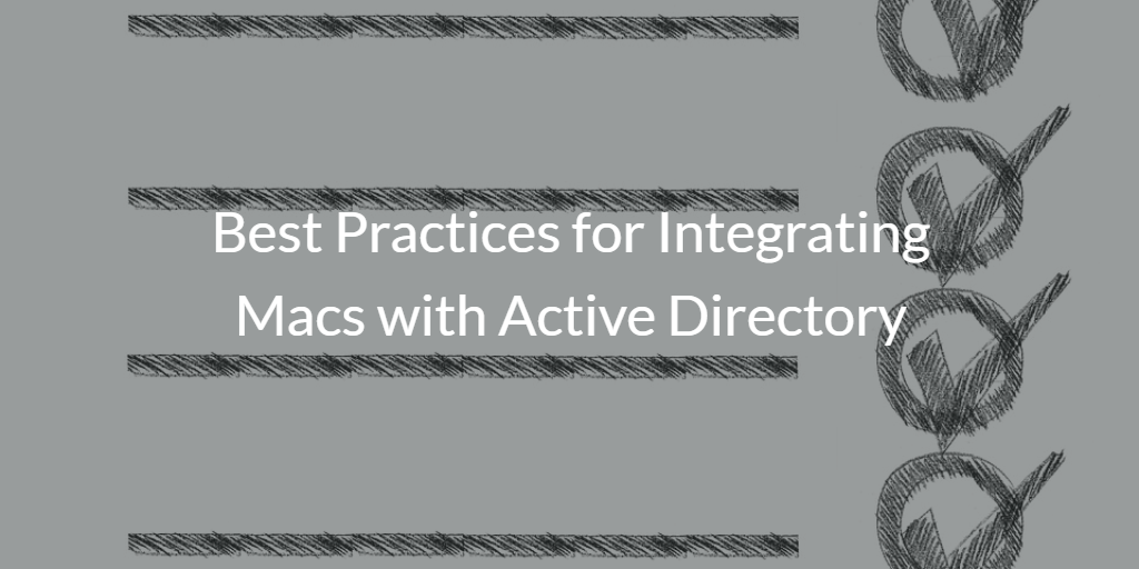 Best Practices for Integrating Macs with Active Directory