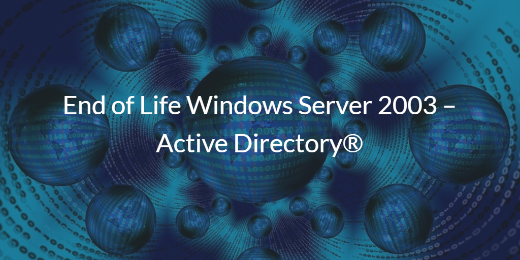 End of Life Windows Server 2003 – Active Directory®