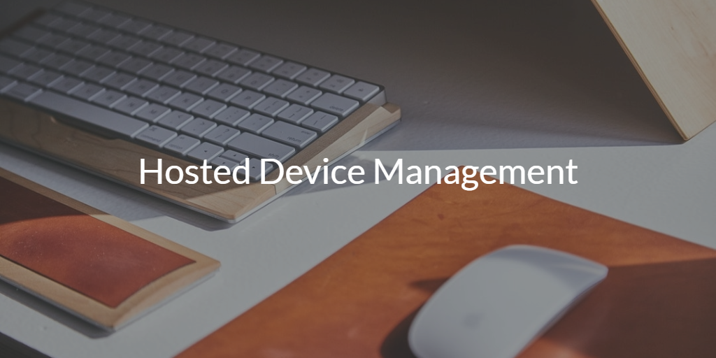Hosted Device Management