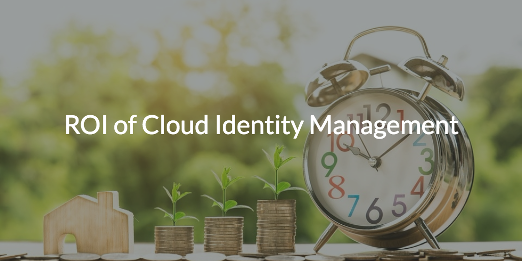 ROI of Cloud Identity Management