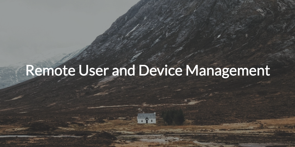 Remote User and Device Management