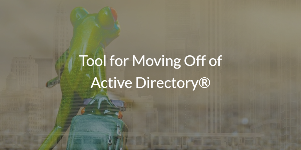 Tool for Moving Off of Active Directory