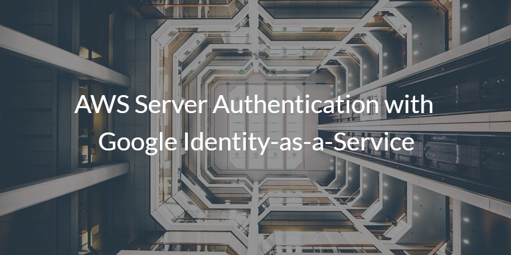 AWS Server Authentication with Google Identity-as-a-Service