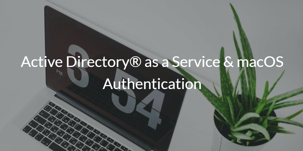 Active Directory as a Service & macOS authentication