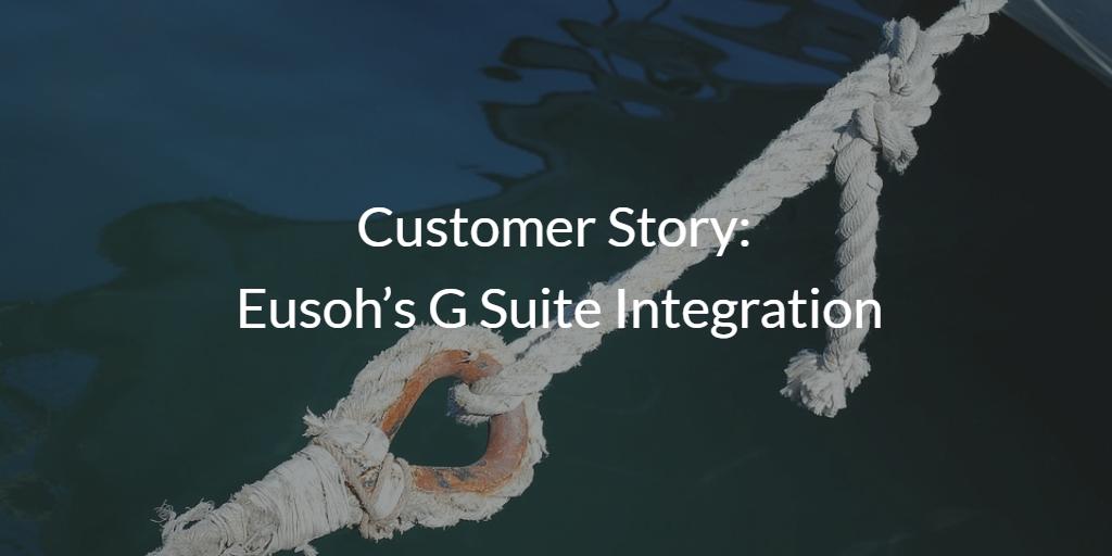 Customer Story Eusoh's G Suite Integration