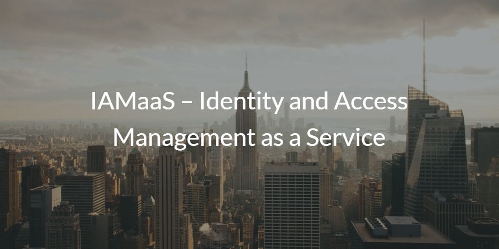 IAMaaS – Identity and Access Management as a Service