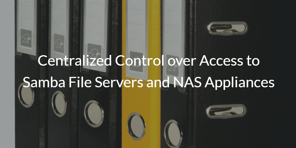 Centralized Control over Access to Samba File Servers and NAS Appliances