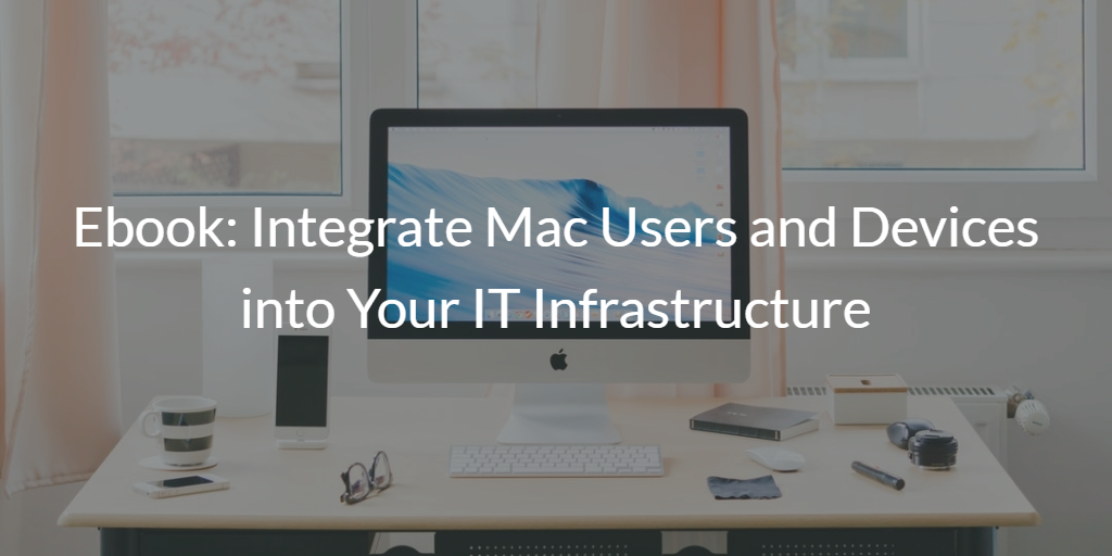 Ebook Integrate Mac Users and Devices into Your IT Infrastructure