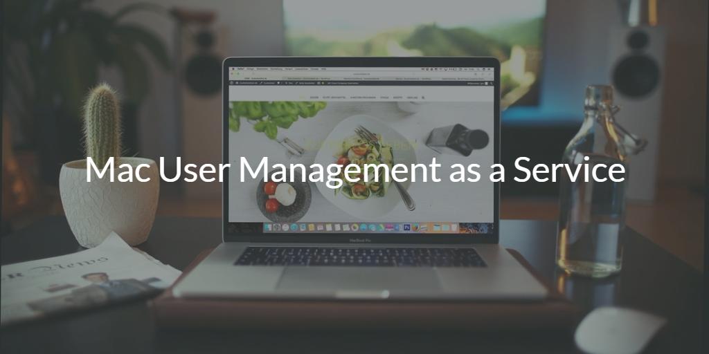 Mac User Management as a Service