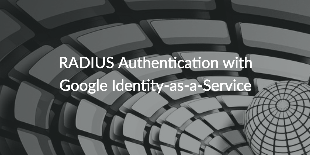 radius authentication google identity-as-a-service