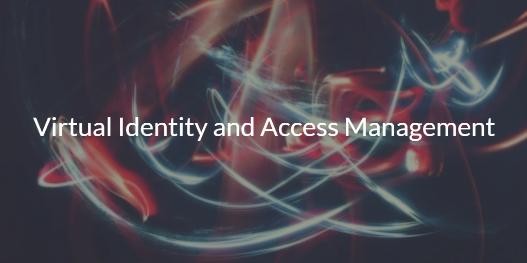 Virtual Identity and Access Management